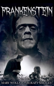 Frankenstein - [Annotated with Criticisms and Interpretations] [Special Illustrated Edition] [Free Audio Links] ebook by Mary Shelley