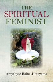 The Spiritual Feminist ebook by Amythyst Raine-Hatayama