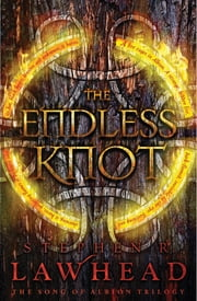 The Endless Knot - Book Three in The Song of Albion Trilogy ebook by Stephen Lawhead