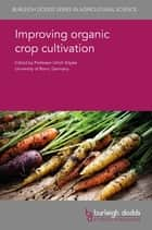 Improving organic crop cultivation ebook by Prof. Ulrich Köpke, Prof. Peter Von Fragstein und Niemsdorff, Prof. Bernhard Freyer,...