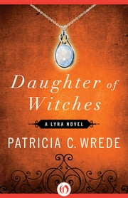 Daughter of Witches ebook by Patricia C. Wrede