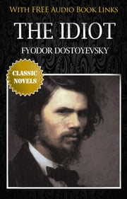 THE IDIOT Classic Novels: New Illustrated [Free Audiobook Links] ebook by Fyodor Dostoyevsky