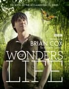 Wonders of Life ebook by Professor Brian Cox, Andrew Cohen