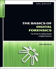 The Basics of Digital Forensics - The Primer for Getting Started in Digital Forensics ebook by John Sammons