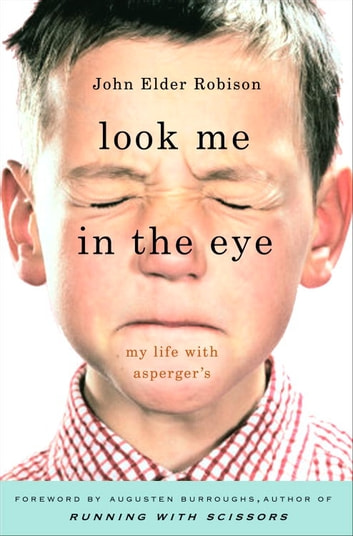 Look Me in the Eye - My Life with Asperger's ebook by John Elder Robison