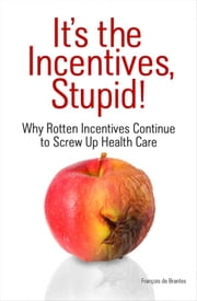 It's The Incentives, Stupid! ebook by Francois de Brantes