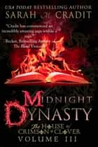 Midnight Dynasty - The House of Crimson & Clover Volume 3 ebook by Sarah M. Cradit