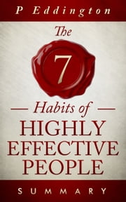 The 7 habits of Highly Effective People Summary ebook by P Eddington