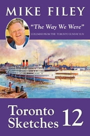 "Toronto Sketches 12 - ""The Way We Were"" ebook by Mike Filey"