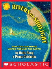 Rivers of Sunlight: How the Sun Moves Water Around the Earth ebook by Molly Bang,Penny Chisholm,Molly Bang