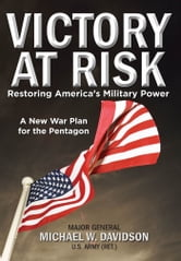 Victory at Risk - Restoring America's Military Power: A New War Plan for the Pentagon ebook by Michael W. Davidson