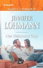 Her Rebound Guy (Mills & Boon Superromance) ebook by Jennifer Lohmann