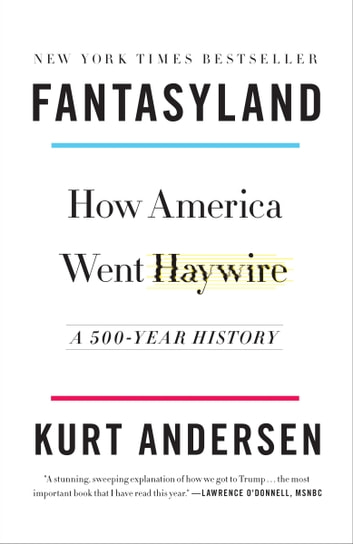 Fantasyland - How America Went Haywire: A 500-Year History ebook by Kurt Andersen