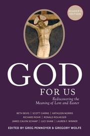 God For Us Reader's Edition - Rediscovering the Meaning of Lent and Easter ebook by Gregory Wolfe,Greg Pennoyer