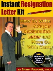 Instant Resignation Letter Kit - How To Write A Super Resignation Letter and Move On With Class ebook by Fawcett, Shaun R.