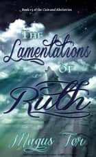 The Lamentations of Ruth - Cain and Abel, #3 ebook by Magus Tor