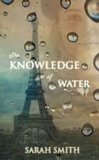 The Knowledge of Water ebook by Sarah Smith