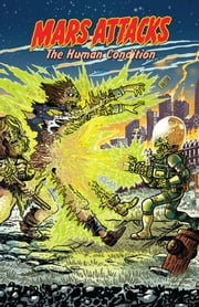 Mars Attacks: The Human Condition ebook by Hembeck, Fred; Morrison, Bill; Boothby, Ian; Haspiel, Dean; Hester, Phil; Smith, Beau; Kleid, Neil; Rodriguez, Tone; Robinson, Alan; McCrea, John; Jones, Kelley; Valenzuela, Carlos; Nar