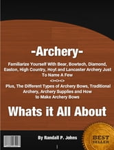 Archery- Whats it All About ebook by Randall P. Johns