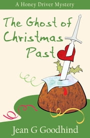 The Ghost of Christmas Past - - A Honey Driver Murder Mystery ebook by Jean G. Goodhind