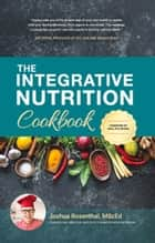 The Integrative Nutrition Cookbook - Simple Recipes for Health and Happiness ebook by Joshua Rosenthal