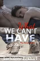 What We Can't Have ebook by Lorhainne Eckhart