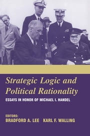 Strategic Logic and Political Rationality - Essays in Honor of Michael I. Handel ebook by Bradford A. Lee,Karl F. Walling