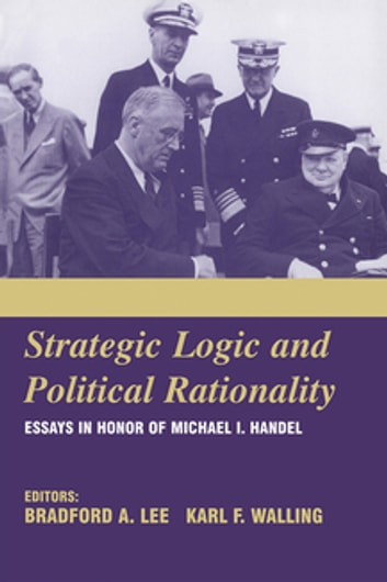 Strategic Logic and Political Rationality - Essays in Honor of Michael I. Handel ebook by