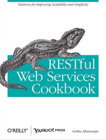 RESTful Web Services Cookbook - Solutions for Improving Scalability and Simplicity ebook by Subbu Allamaraju