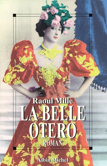 La Belle Otéro ebook by Raoul Mille