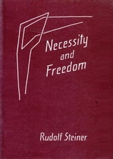 Necessity and Freedom ebook by Rudolf Steiner