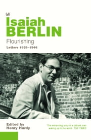 Flourishing - Letters 1928 - 1946 ebook by Isaiah Berlin
