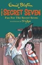 Secret Seven: Fun For The Secret Seven - Book 15 ebook by Enid Blyton