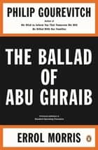 The Ballad of Abu Ghraib ebook by Philip Gourevitch, Errol Morris