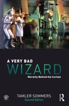 A Very Bad Wizard - Morality Behind the Curtain ebook by Tamler Sommers