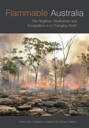 Flammable Australia - Fire Regimes, Biodiversity and Ecosystems in a Changing World ebook by Richard J Williams,A Malcolm Gill,Ross A  Bradstock