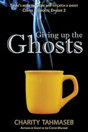Giving Up The Ghosts ebook by Charity Tahmaseb