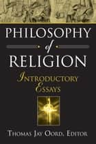 Philosophy of Religion - Introductory Essays ebook by Oord, Thomas Jay