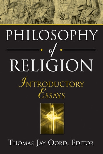 Philosophy of Religion - Introductory Essays ebook by Oord,Thomas Jay