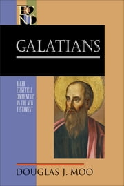 Galatians (Baker Exegetical Commentary on the New Testament) ebook by Douglas J. Moo,Robert Yarbrough,Robert Stein