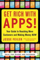 Get Rich with Apps!: Your Guide to Reaching More Customers and Making Money Now ebook by Jesse Feiler