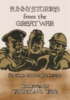 FUNNY STORIES from the GREAT WAR - Trench humour, Pranks and Jokes during WWI ebook by Anon E. Mouse