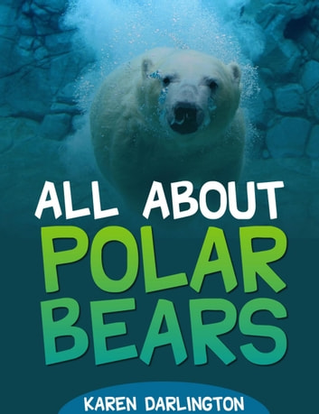 All About Polar Bears - All About Everything, #1 ebook by Karen Darlington