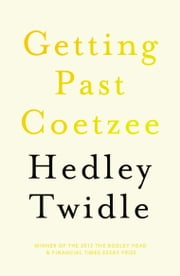 Getting Past Coetzee ebook by Hedley Twidle