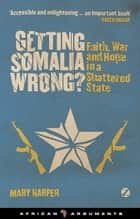 Getting Somalia Wrong? ebook by Mary Harper