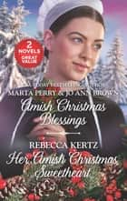 Amish Christmas Blessings and Her Amish Christmas Sweetheart - The Midwife's Christmas Surprise\ A Christmas to Remember\Her Amish Christmas Blessing ebook by Marta Perry, Rebecca Kertz