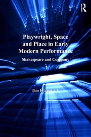 Playwright, Space and Place in Early Modern Performance - Shakespeare and Company ebook by Tim Fitzpatrick