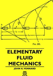 Elementary Fluid Mechanics ebook by John K. Vennard
