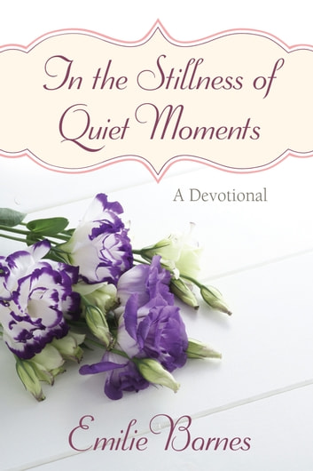 In the Stillness of Quiet Moments - A Devotional ebook by Emilie Barnes