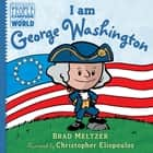 I am George Washington ebook by Brad Meltzer, Christopher Eliopoulos
